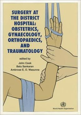 Surgery at the District Hospital: Obstetrics, Gynaecology, Orthopaedics, and Traumatology
