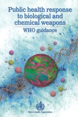 Public Health Response to Biological and Chemical Weapons: WHO Guidance