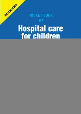 Pocket Book of Hospital Care for Children: Guidelines for the Management of Common Illnesses with Limited Resources