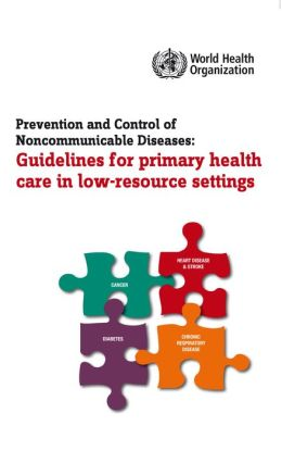 Prevention and Control of Noncommunicable Diseases: Guidelines for Primary Health Care in Low Resource Settings