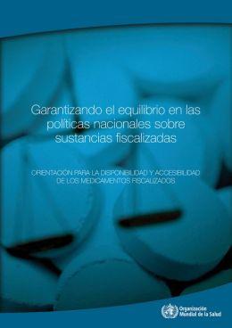 Garantizando el equilibrio en las pol?ticas nacionales sobre sustancias fiscalizadas: Orientaci?n para la disponibilidad y accesibilidad de los medicamentos fiscalizados