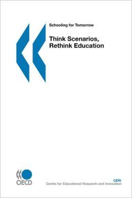 Schooling For Tomorrow Think Scenarios, Rethink Education