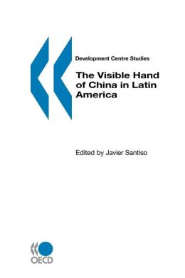 Development Centre Studies The Visible Hand Of China In Latin America
