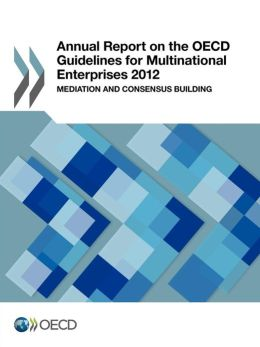 Annual Report on the OECD Guidelines for Multinational Enterprises 2012: Mediation and Consensus Building