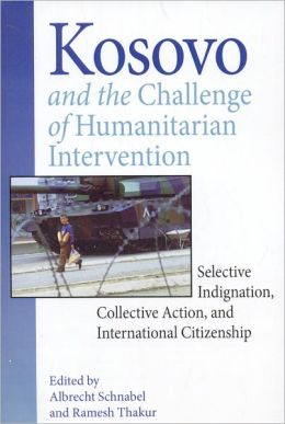 Kosovo and the Challenge of Humanitarian Intervention: Selective Indignation, Collective Action, and International Citizenship