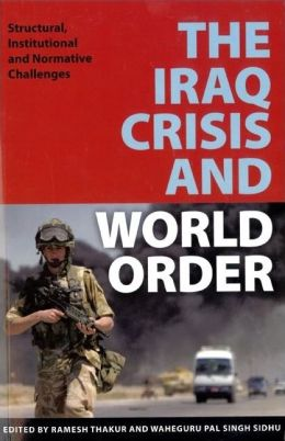 The Iraq Crisis and World Order: Structural, Institutional, and Normative Challenges