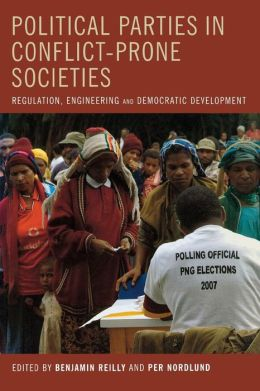 Political Parties in Conflict-Prone Societies: Regulation, Engineering and Democratic Development