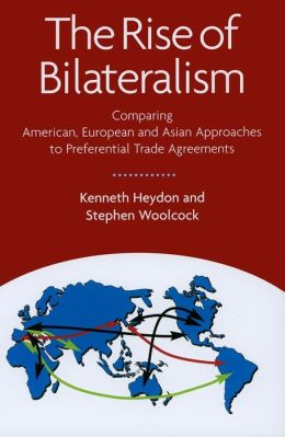 The Rise of Bilateralism: Comparing American, European, and Asian Approaches to Preferential Trade Agreements