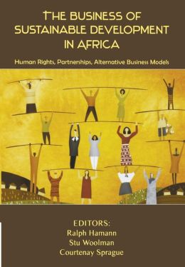 The Business of Sustainable Development in Africa: Human Rights, Partnerships, Alternative Business Models