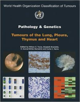 Pathology and Genetics of Tumours of the Lung, Pleura, Thymus and Heart