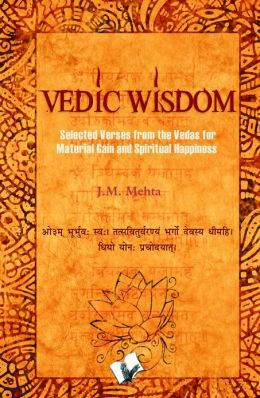 Vedic Wisdom: Selected verses from the vedas for material gain and spiritual happiness