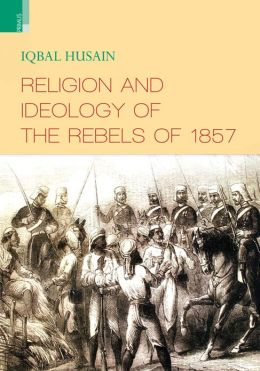 Religion and Ideology of the Rebels of 1857