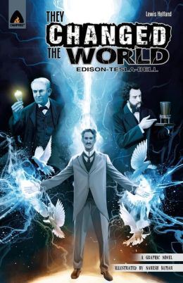 They Changed the World: Bell, Edison and Tesla