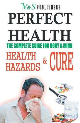 PERFECT HEALTH - Health Hazards & Cure: The complete guide for body & mind