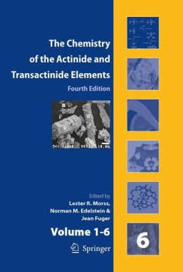 The Chemistry of the Actinide and Transactinide Elements (Set Vol.1-6): Volumes 1-6