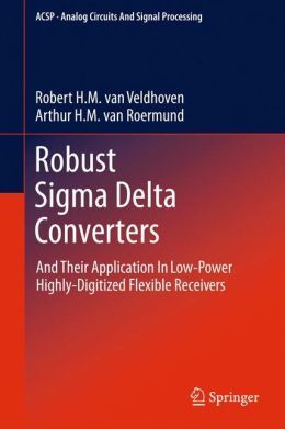 Robust Sigma Delta Converters: And Their Application in Low-Power Highly-Digitized Flexible Receivers