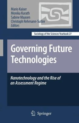 Governing Future Technologies: Nanotechnology and the Rise of an Assessment Regime