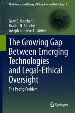 The Growing Gap Between Emerging Technologies and Legal-Ethical Oversight: The Pacing Problem