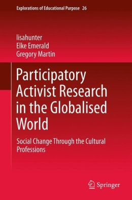 Participatory Activist Research in the Globalised World: Social Change Through the Cultural Professions