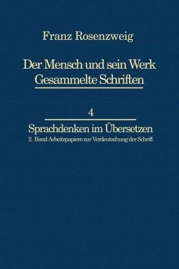 Franz Rosenzweig Sprachdenken: Arbeitspapiere zur Verdeutschung der Schrift