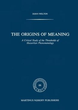 The Origins of Meaning: A Critical Study of the Thresholds of Husserlian Phenomenology