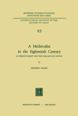 A Medievalist in the Eighteenth Century: Le Grand d'Aussy and the Fabliaux ou Contes