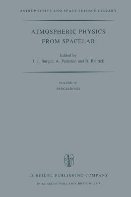 Atmospheric Physics from Spacelab: Proceedings of the 11th Eslab Symposium, Organized by the Space Science Department of the European Space Agency, Held at Frascati, Italy, 11-14 May 1976