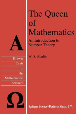 The Queen of Mathematics: An Introduction to Number Theory