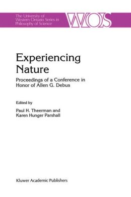 Experiencing Nature: Proceedings of a Conference in Honor of Allen G. Debus