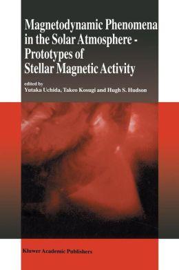 Magnetodynamic Phenomena in the Solar Atmosphere: Prototypes of Stellar Magnetic Activity