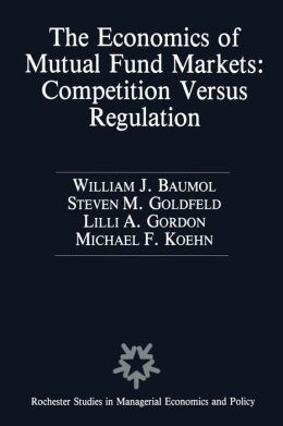 The Economics of Mutual Fund Markets: Competition Versus Regulation