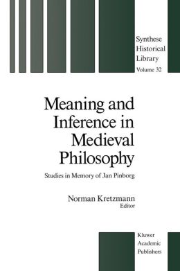 Meaning and Inference in Medieval Philosophy: Studies in Memory of Jan Pinborg