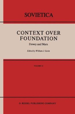 Context Over Foundation: Dewey and Marx