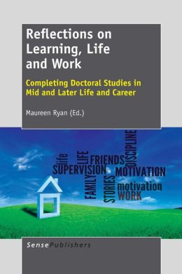 Reflections on Learning, Life and Work: Completing Doctoral Studies in Mid and Later Life and Career