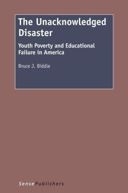 The Unacknowledged Disaster: Youth Poverty and Educational Failure in America