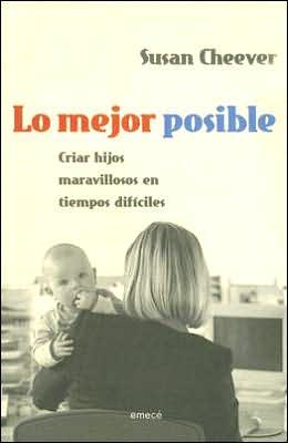 Lo Mejor Posible: Criar Hijos Maravillosos En Tiempos Dificiles
