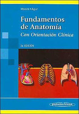 Fundamentos de Anatomia: Con Orientacion Clinica
