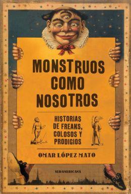 Monstruos como nosotros: Historias de freaks, colosos y prodigios