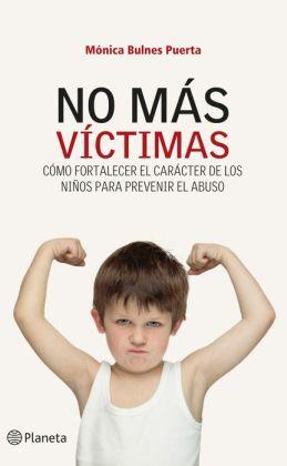 No más víctimas: Cómo fortalecer el carácter de los niños para prevenir el abuso