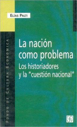 La nacion como problema. Los historiadores y la ''cuestion nacional''