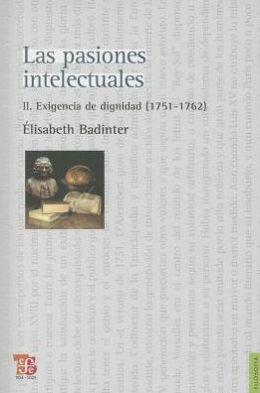 Las pasiones intelectuales II. Exigencia de dignidad (1751-1762)
