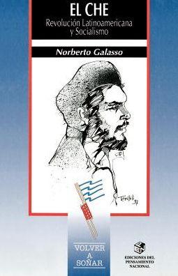 El Che: Revolucion Latinoamericana y Socialismo