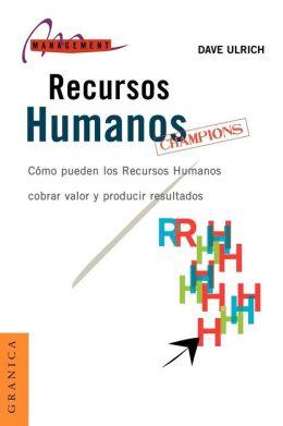 Recursos Humanos Champions : Como Pueden Los Recursos Humanos Crear Valor y Producir Resultados ( Management)