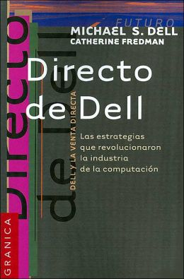 Directo de Dell: Las estrategias que revolucionaron la industria de la computacion (Direct from Dell: Strategies That Revolutionized an Industry)