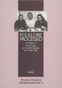 Folklore Processed: In Honour of Lauri honko on his 60th Birthday 6th March 1992