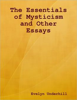 The Essentials of Mysticism and Other Essays