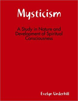 Mysticism: A Study in Nature and Development of Spiritual Consciousness
