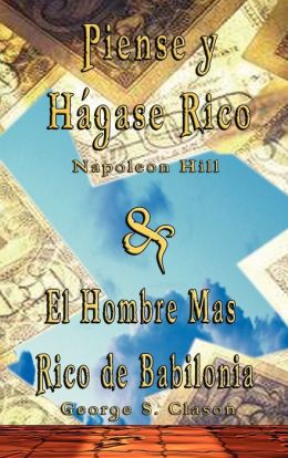 Piense Y Hagase Rico By Napoleon Hill & El Hombre Mas Rico De Babilonia By George S. Clason