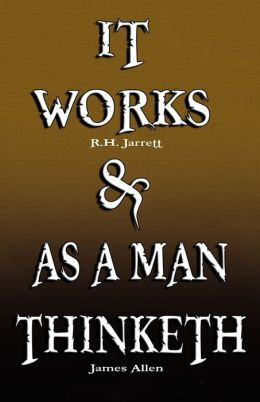 It Works by R H Jarrett and as a Man Thinketh by James Allen