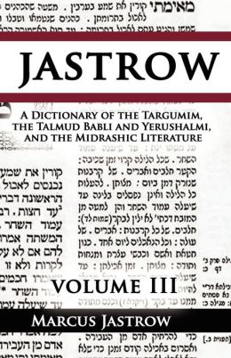 A Dictionary Of The Targumim, The Talmud Babli And Yerushalmi, And The Midrashic Literature, Volume Iii